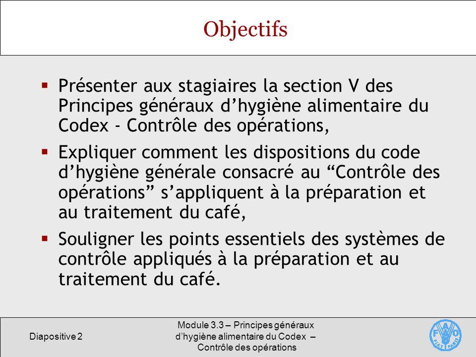 Objectifs Présenter aux stagiaires la section V des Principes généraux d'hygiène alimentaire du Codex - Contrôle des opérations,