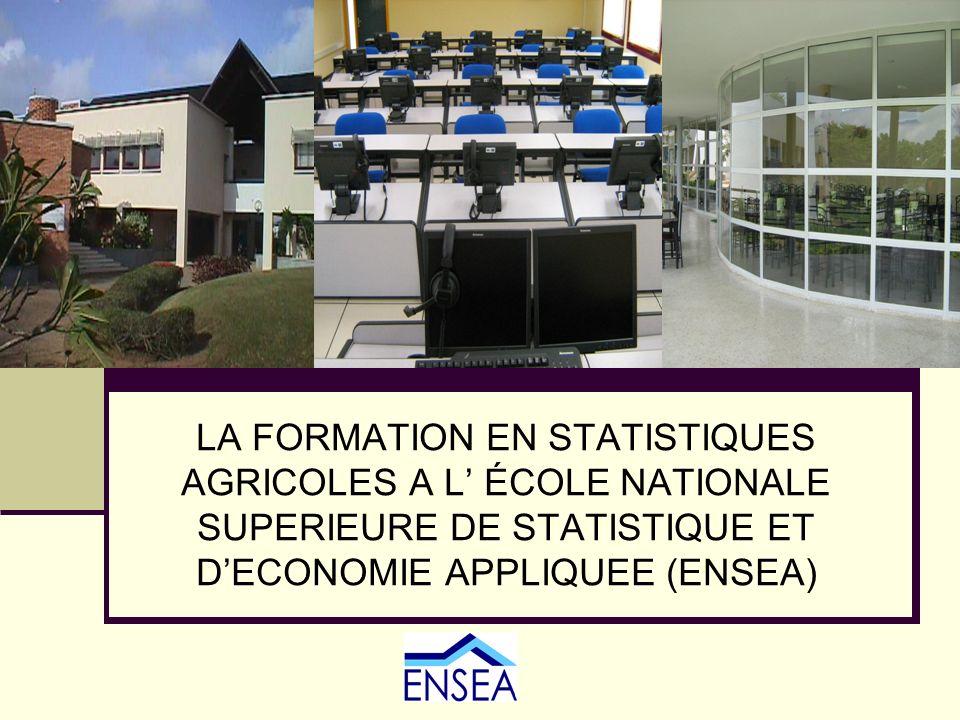 LA FORMATION EN STATISTIQUES AGRICOLES A L' ÉCOLE NATIONALE SUPERIEURE DE STATISTIQUE ET D'ECONOMIE APPLIQUEE (ENSEA)