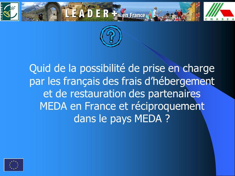 Quid de la possibilité de prise en charge par les français des frais d'hébergement et de restauration des partenaires MEDA en France et réciproquement dans le pays MEDA