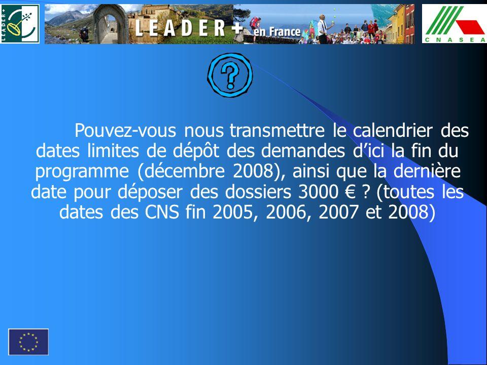Pouvez-vous nous transmettre le calendrier des dates limites de dépôt des demandes d'ici la fin du programme (décembre 2008), ainsi que la dernière date pour déposer des dossiers 3000 € .