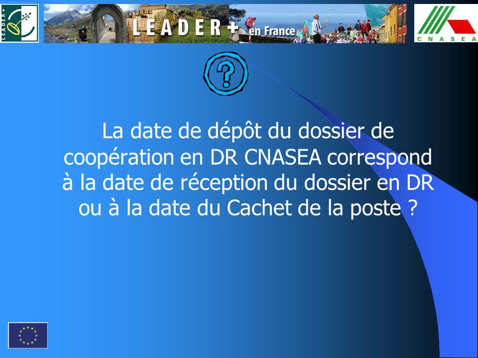 La date de dépôt du dossier de coopération en DR CNASEA correspond à la date de réception du dossier en DR ou à la date du Cachet de la poste