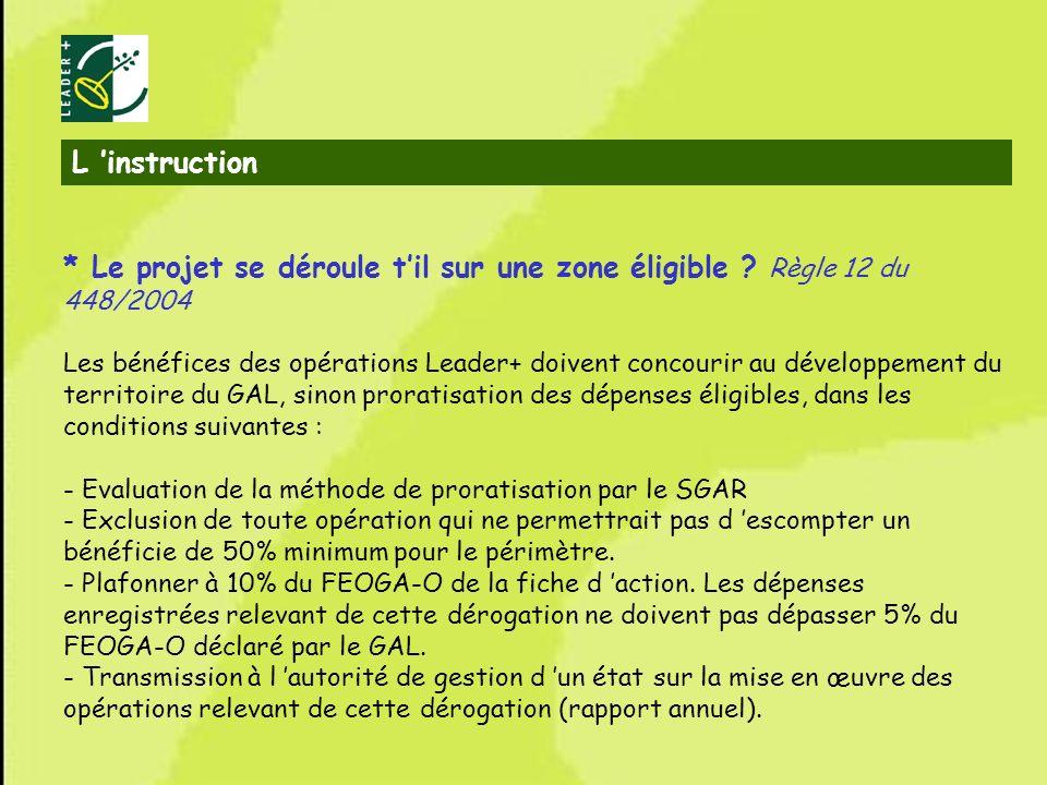 L 'instruction * Le projet se déroule t'il sur une zone éligible Règle 12 du 448/2004.