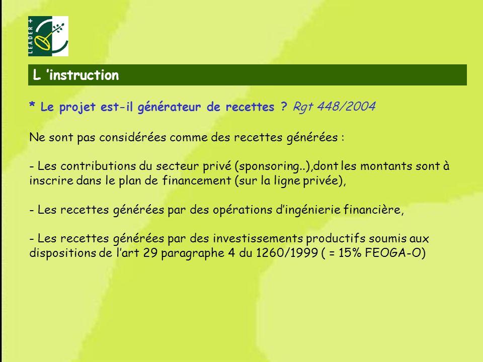L 'instruction * Le projet est-il générateur de recettes Rgt 448/2004. Ne sont pas considérées comme des recettes générées :