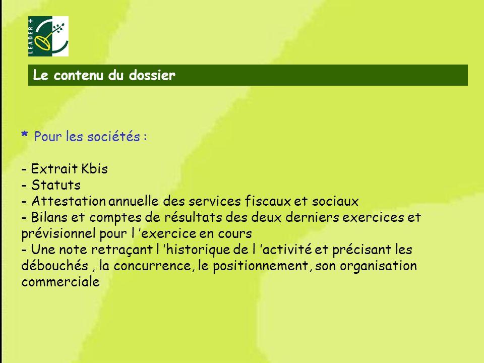 Le contenu du dossier * Pour les sociétés : - Extrait Kbis. - Statuts. - Attestation annuelle des services fiscaux et sociaux.