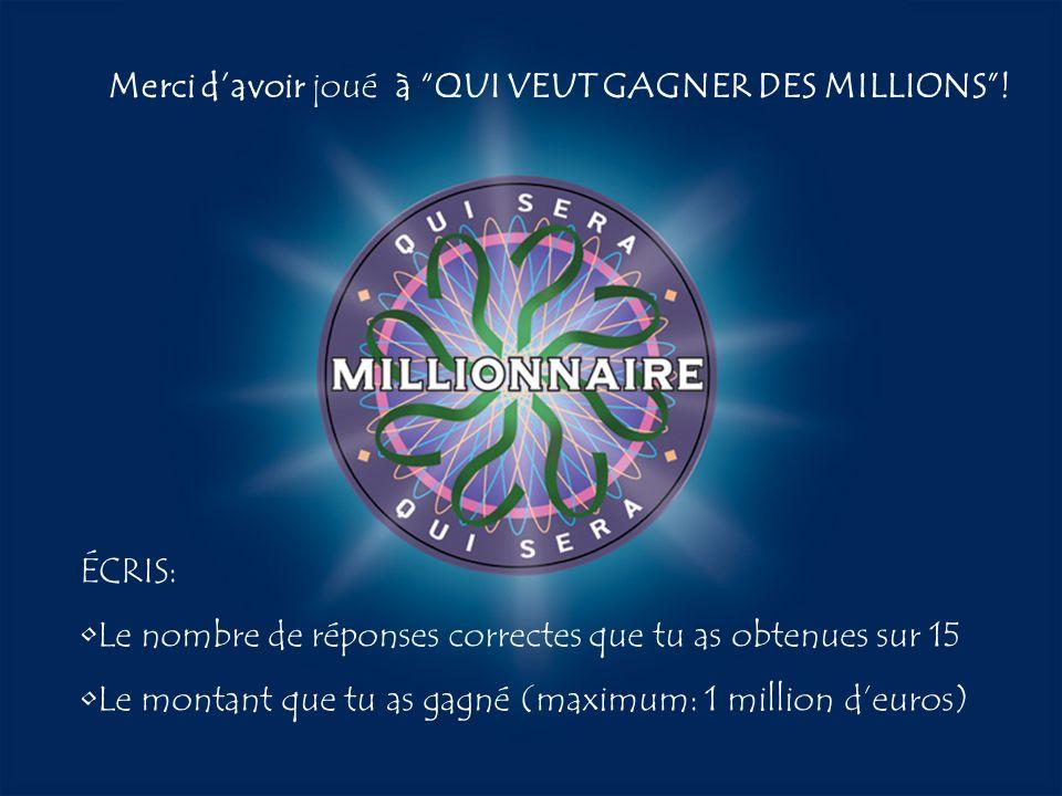 Merci d'avoir joué à QUI VEUT GAGNER DES MILLIONS !