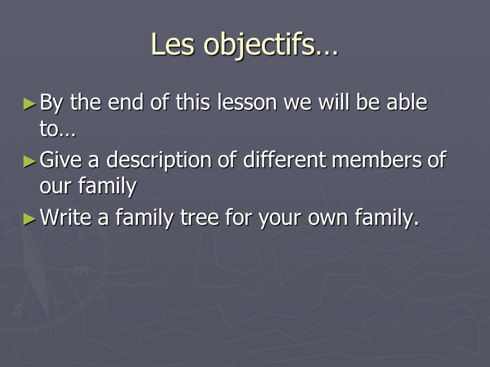 Les objectifs… By the end of this lesson we will be able to…