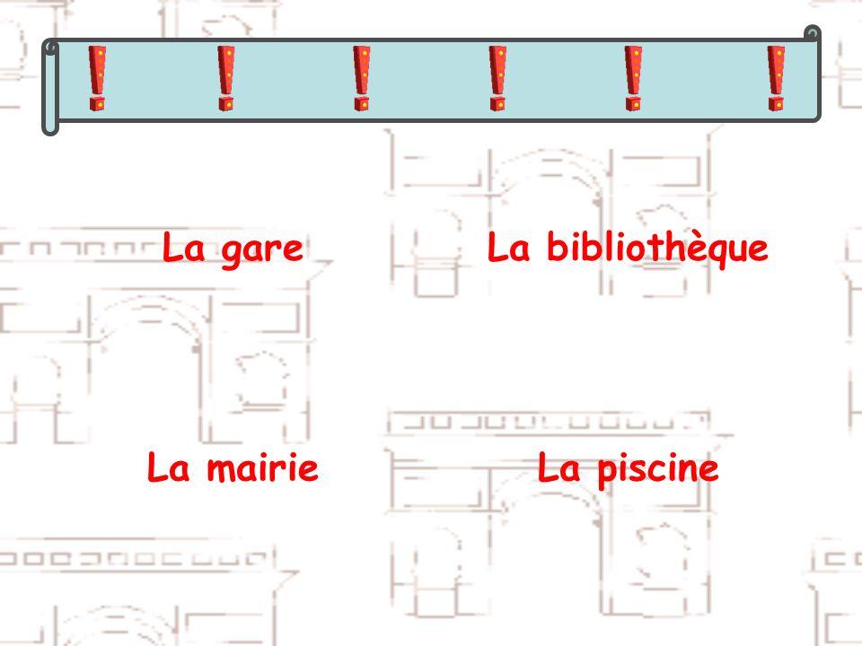 La gare La bibliothèque La mairie La piscine