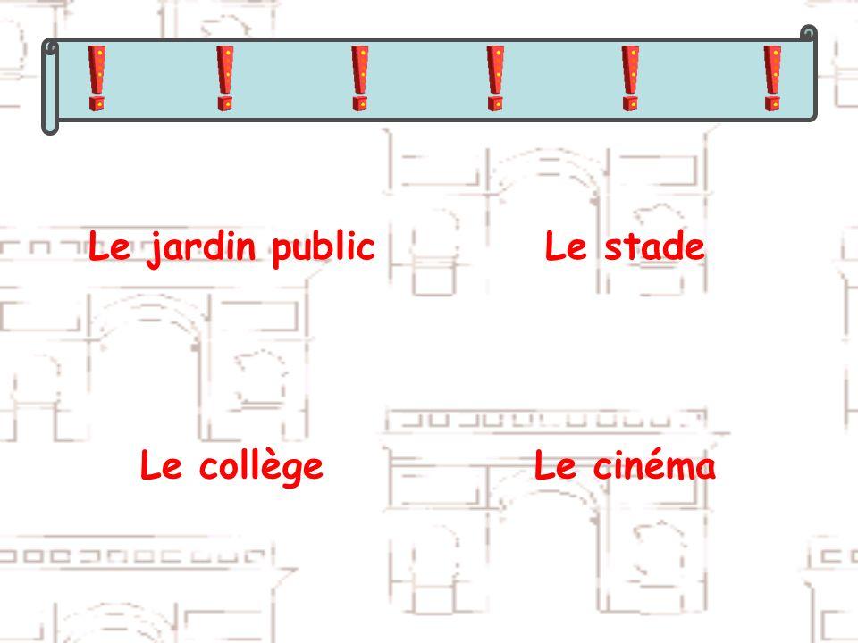 Le jardin public Le stade Le collège Le cinéma