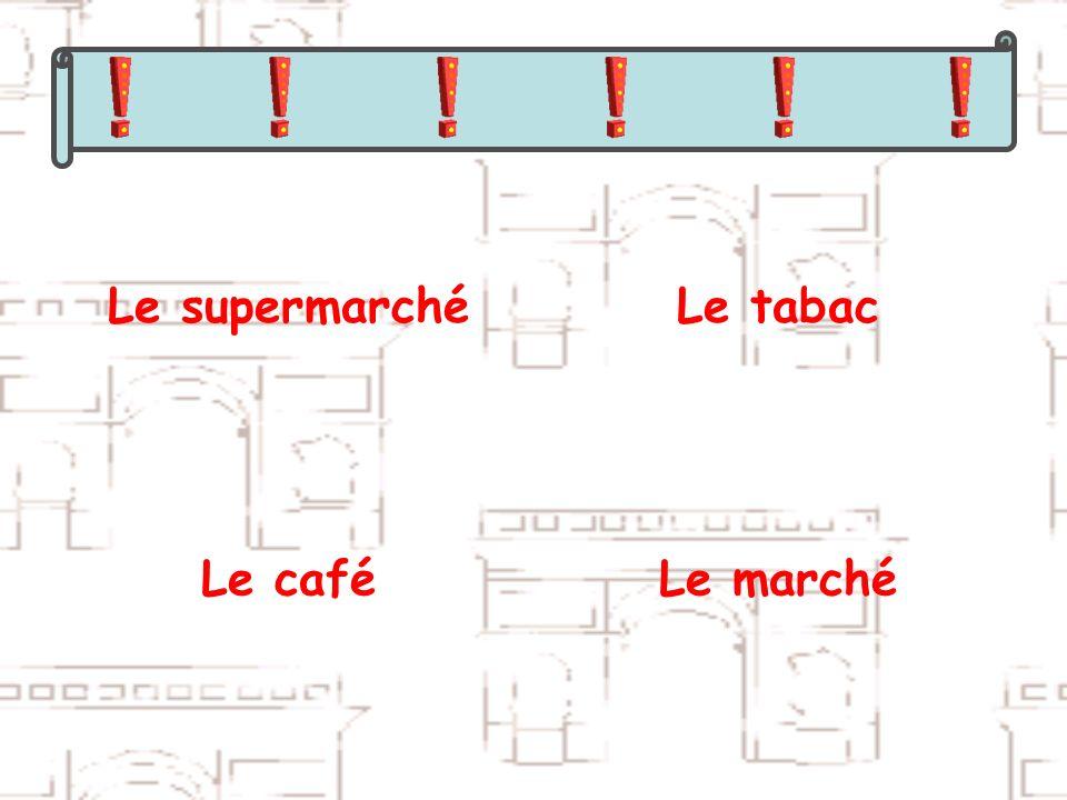 Le supermarché Le tabac Le café Le marché