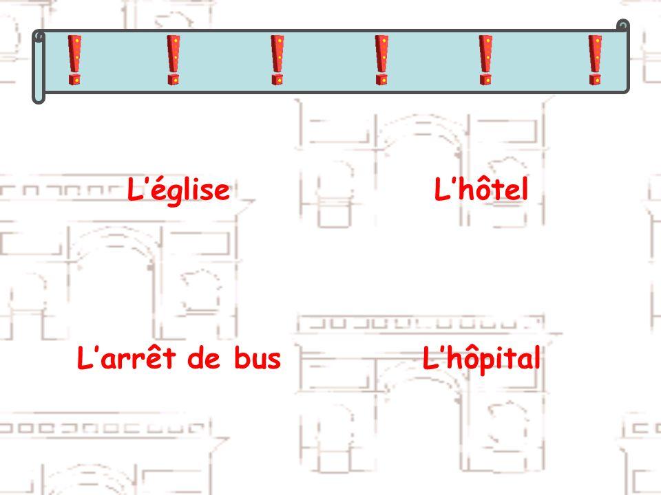 L'église L'hôtel L'arrêt de bus L'hôpital