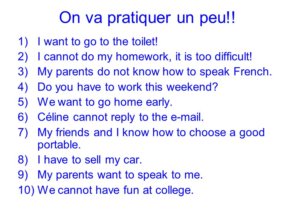 On va pratiquer un peu!! I want to go to the toilet!