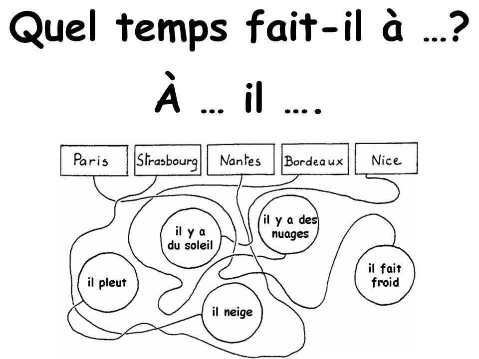 Quel temps fait-il à … À … il ….