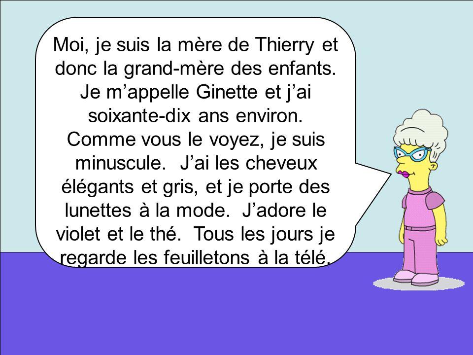 Moi, je suis la mère de Thierry et donc la grand-mère des enfants