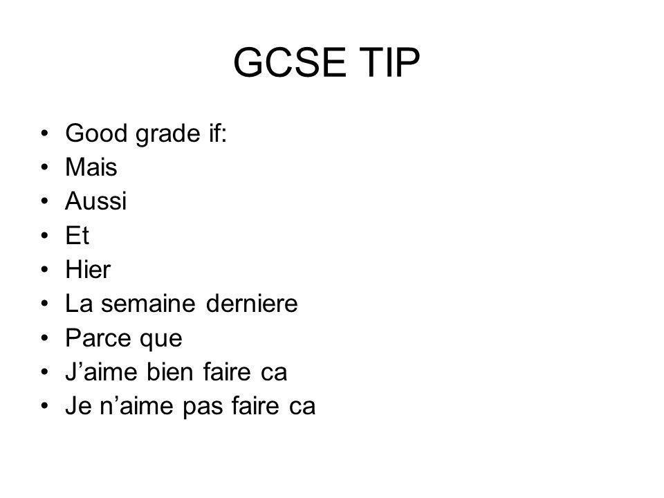 GCSE TIP Good grade if: Mais Aussi Et Hier La semaine derniere