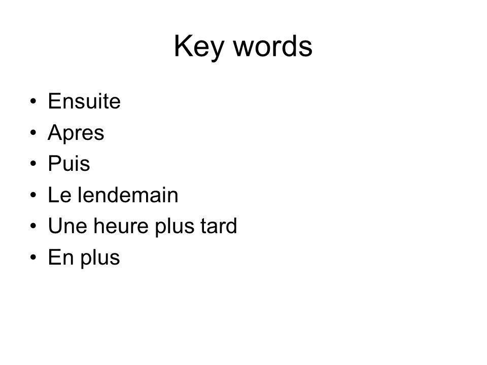 Key words Ensuite Apres Puis Le lendemain Une heure plus tard En plus