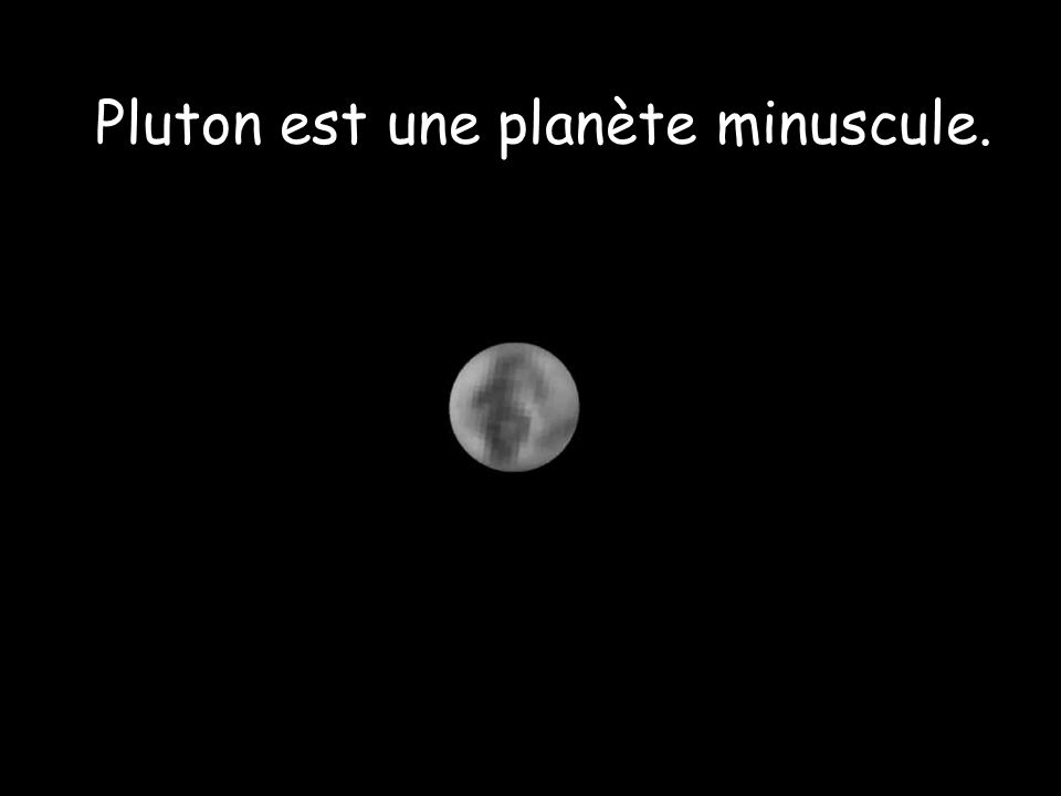 Pluton est une planète minuscule.