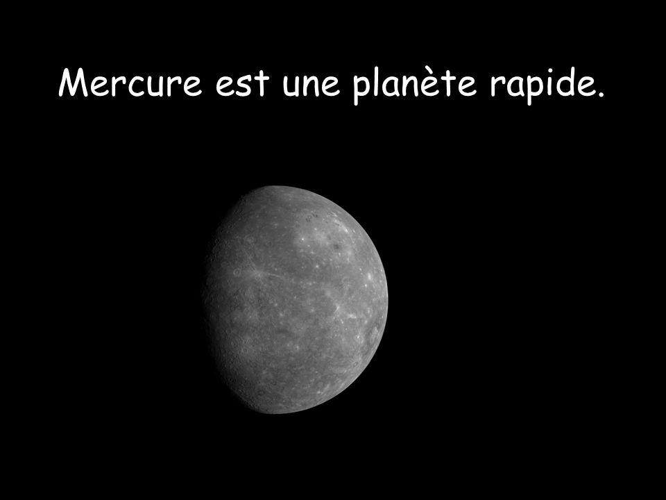 Mercure est une planète rapide.