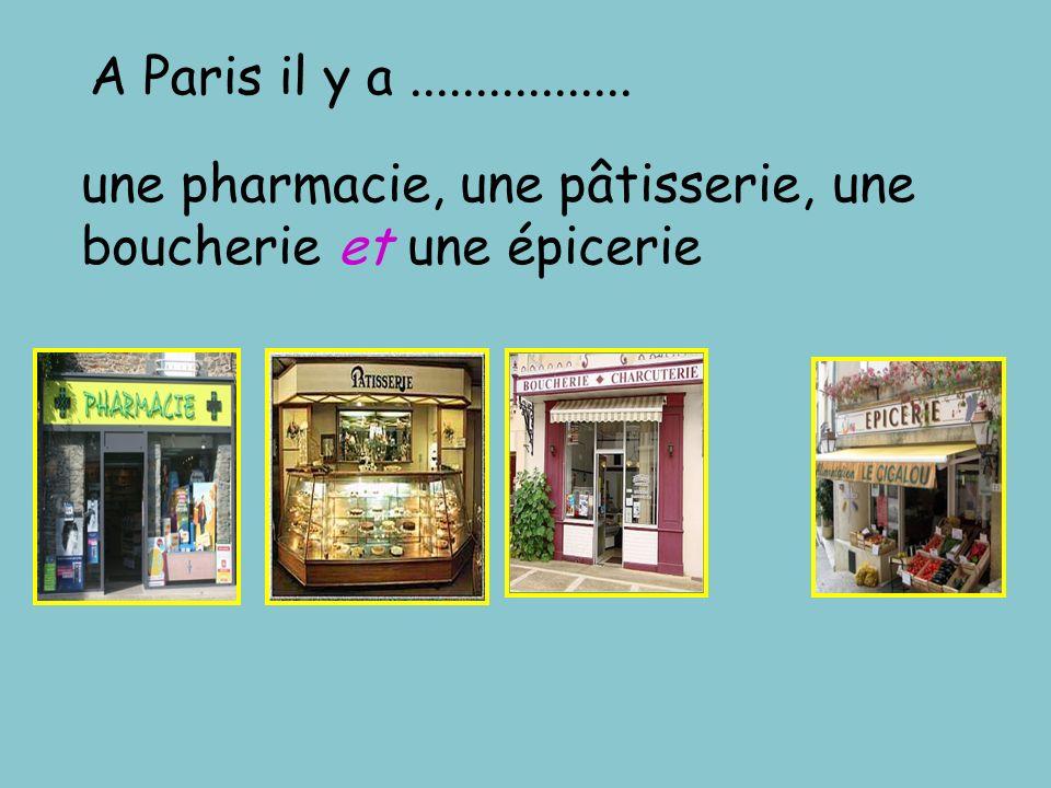 A Paris il y a ................. une pharmacie, une pâtisserie, une boucherie et une épicerie