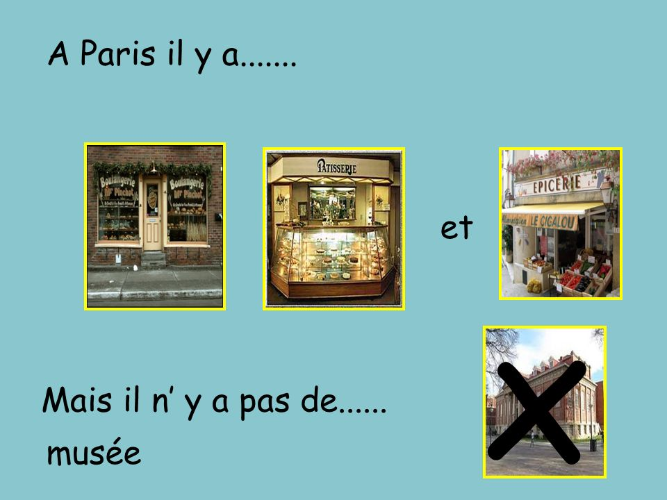 A Paris il y a....... et x Mais il n' y a pas de...... musée