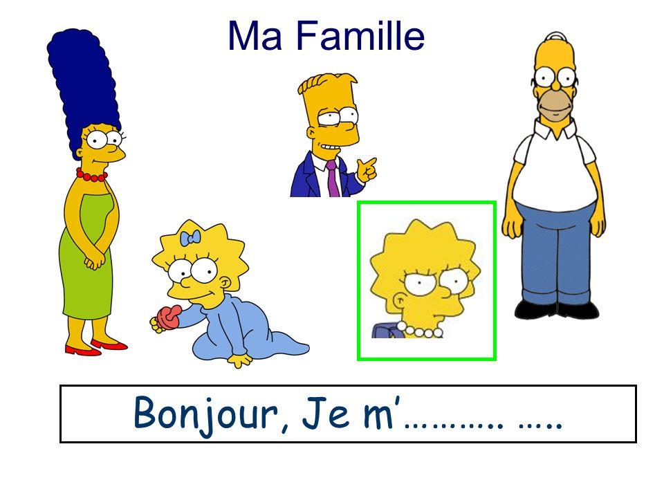 Ma Famille Bonjour, Je m'……….. …..