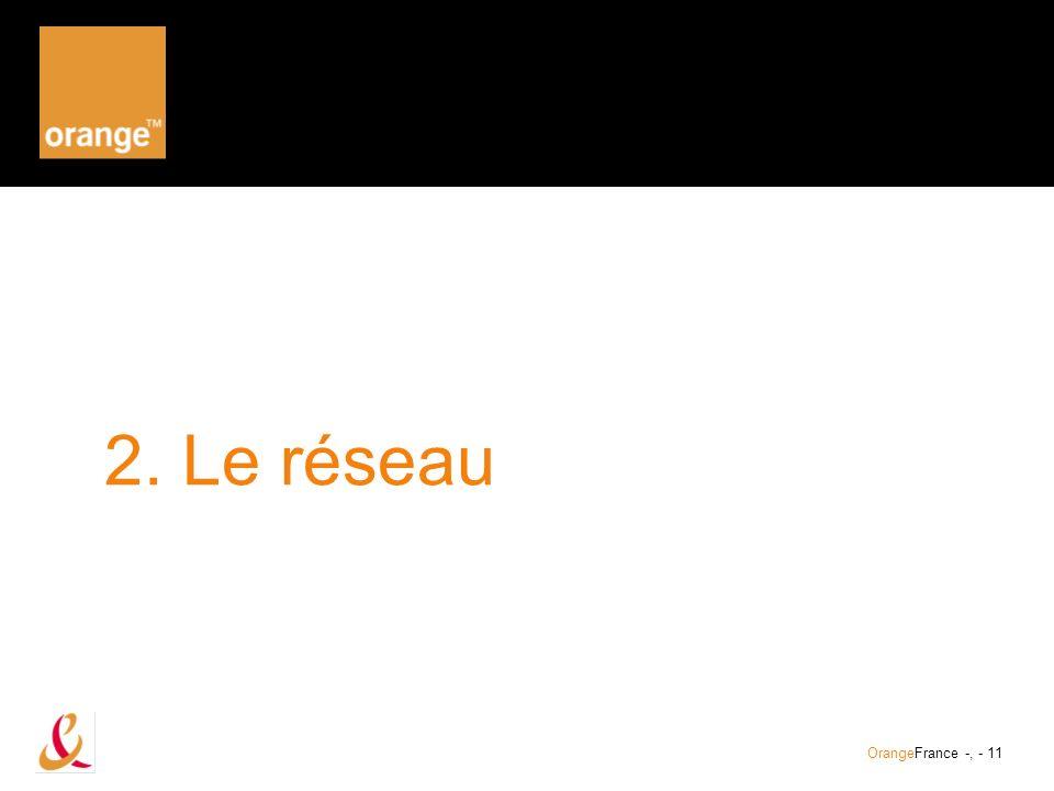 2. Le réseau OrangeFrance -, - 11