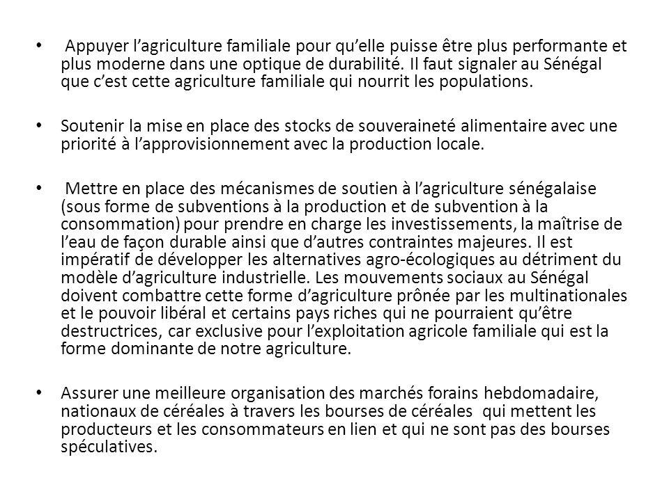 Appuyer l'agriculture familiale pour qu'elle puisse être plus performante et plus moderne dans une optique de durabilité. Il faut signaler au Sénégal que c'est cette agriculture familiale qui nourrit les populations.