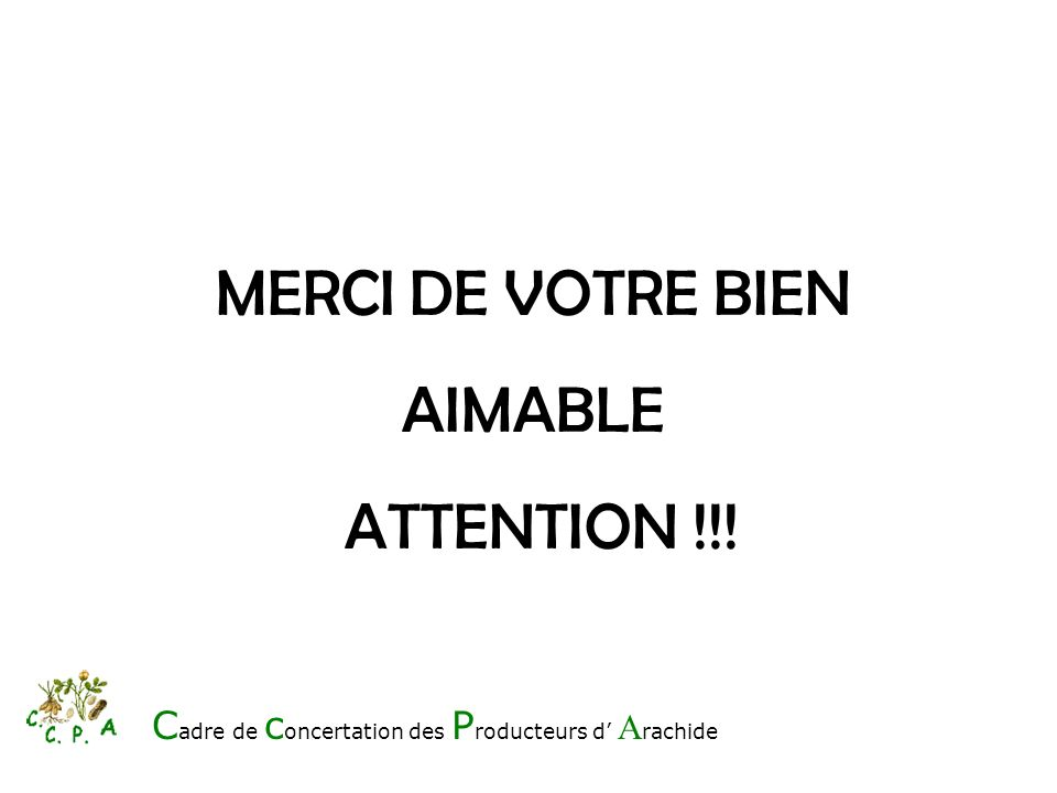 MERCI DE VOTRE BIEN AIMABLE ATTENTION !!!