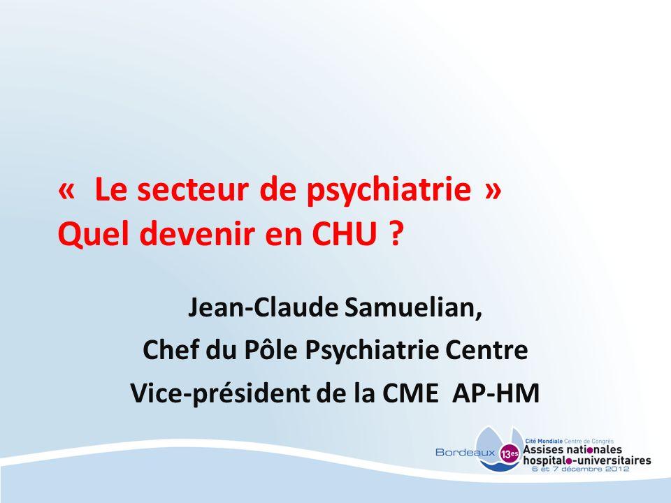 « Le secteur de psychiatrie » Quel devenir en CHU