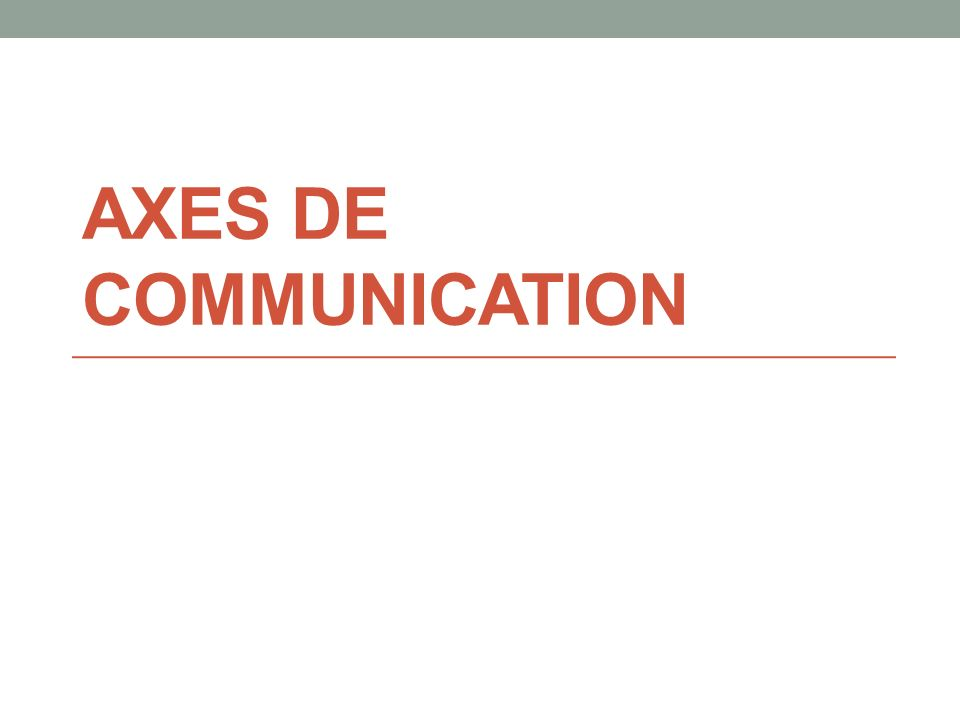 Axes DE COMMUNICATION