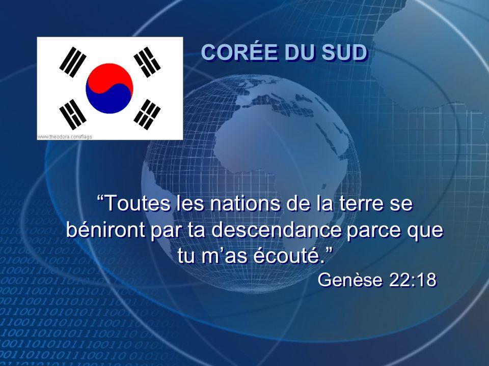 CORÉE DU SUD Toutes les nations de la terre se béniront par ta descendance parce que tu m'as écouté. Genèse 22:18.
