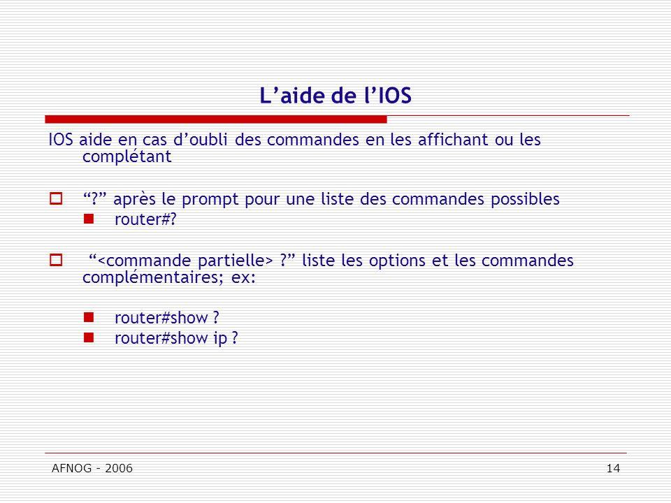 L'aide de l'IOS IOS aide en cas d'oubli des commandes en les affichant ou les complétant. après le prompt pour une liste des commandes possibles.