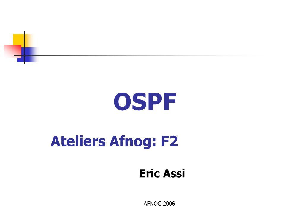 OSPF Ateliers Afnog: F2 Eric Assi AFNOG 2006