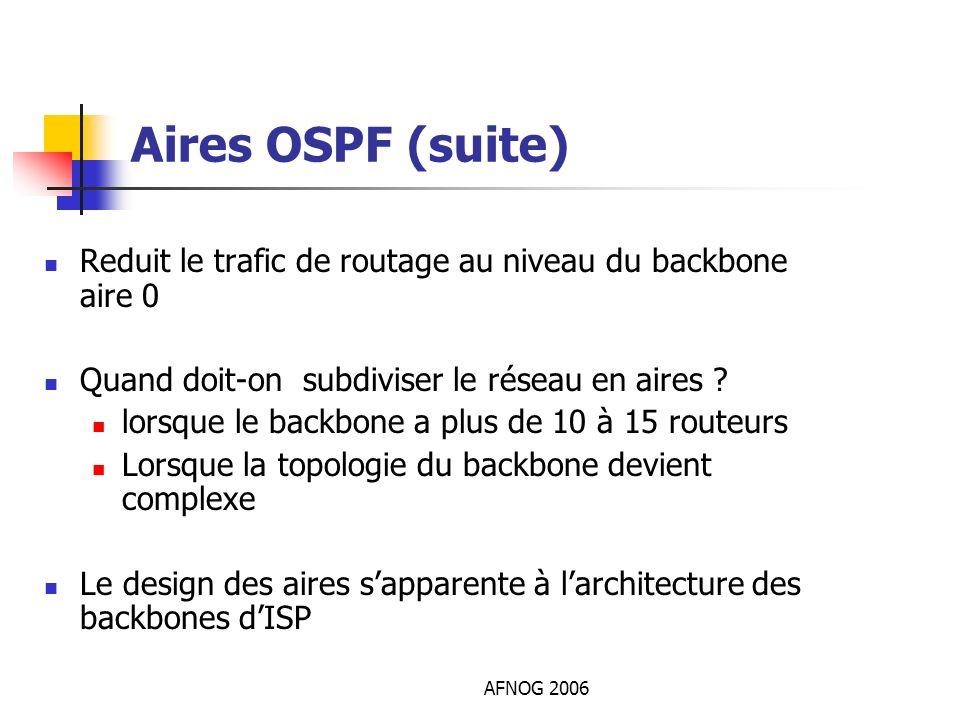Aires OSPF (suite) Reduit le trafic de routage au niveau du backbone aire 0. Quand doit-on subdiviser le réseau en aires