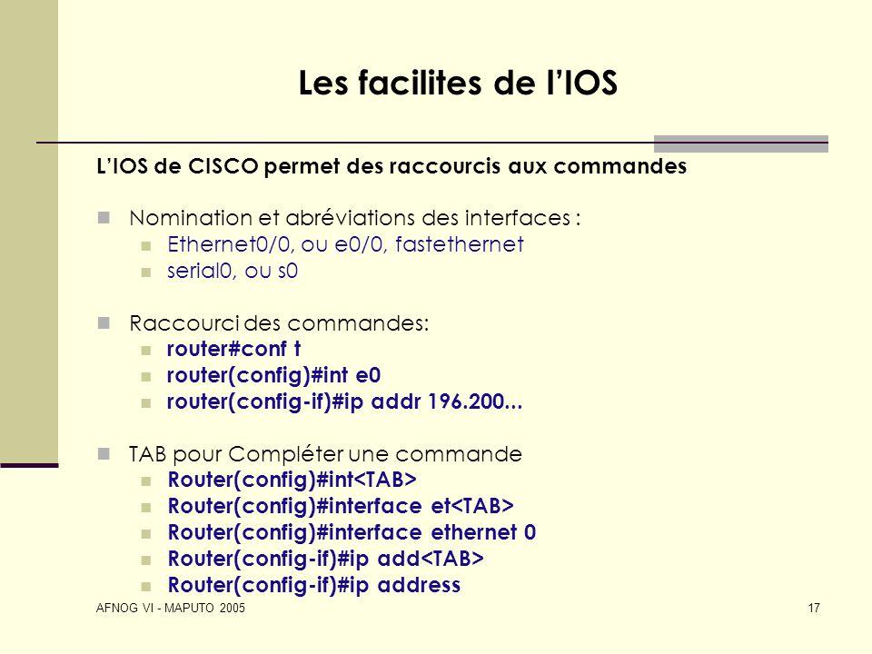 Les facilites de l'IOS L'IOS de CISCO permet des raccourcis aux commandes. Nomination et abréviations des interfaces :