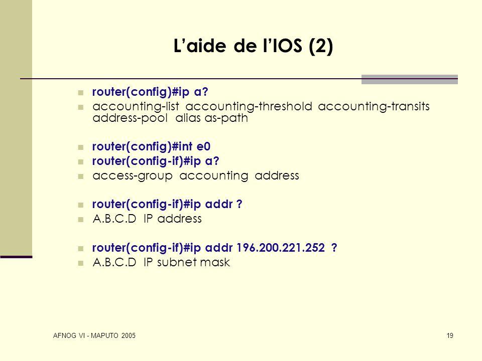 L'aide de l'IOS (2) router(config)#ip a