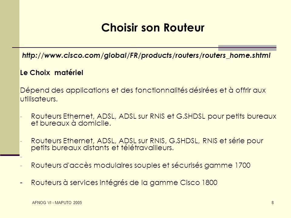 Choisir son Routeur http://www.cisco.com/global/FR/products/routers/routers_home.shtml. Le Choix matériel.