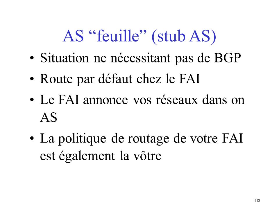 AS feuille (stub AS) Situation ne nécessitant pas de BGP