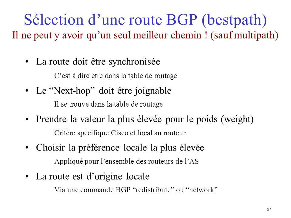 Sélection d'une route BGP (bestpath) Il ne peut y avoir qu'un seul meilleur chemin ! (sauf multipath)