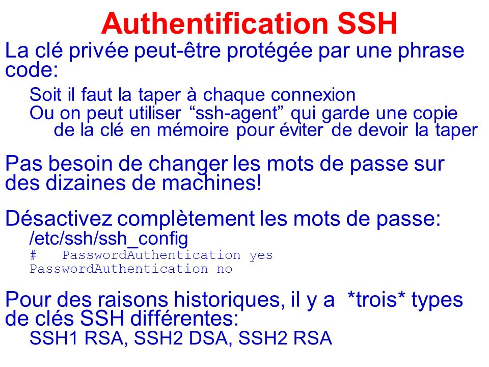 Authentification SSH La clé privée peut-être protégée par une phrase code: Soit il faut la taper à chaque connexion.