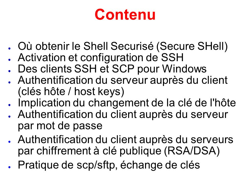 Contenu Où obtenir le Shell Securisé (Secure SHell)