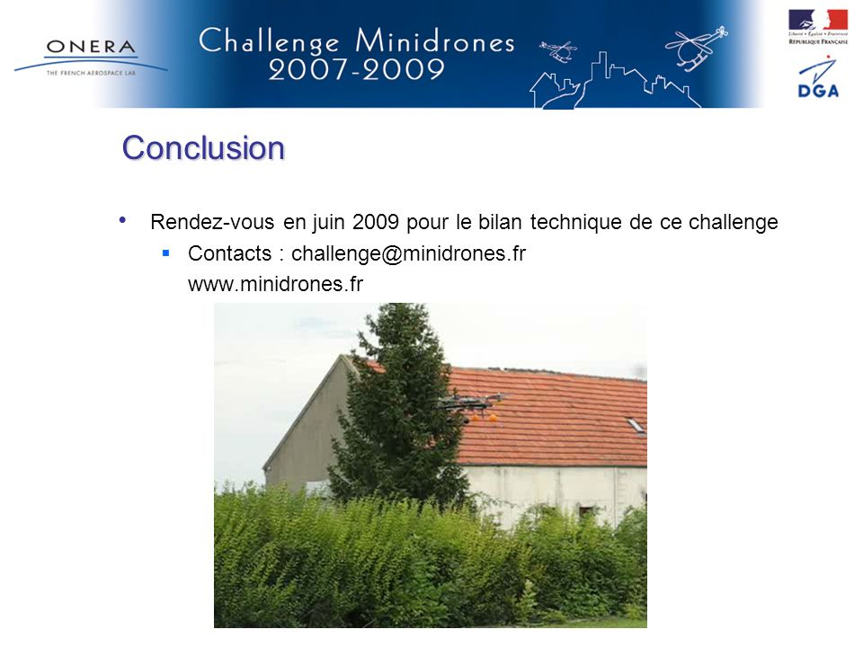 ConclusionRendez-vous en juin 2009 pour le bilan technique de ce challenge. Contacts : challenge@minidrones.fr.