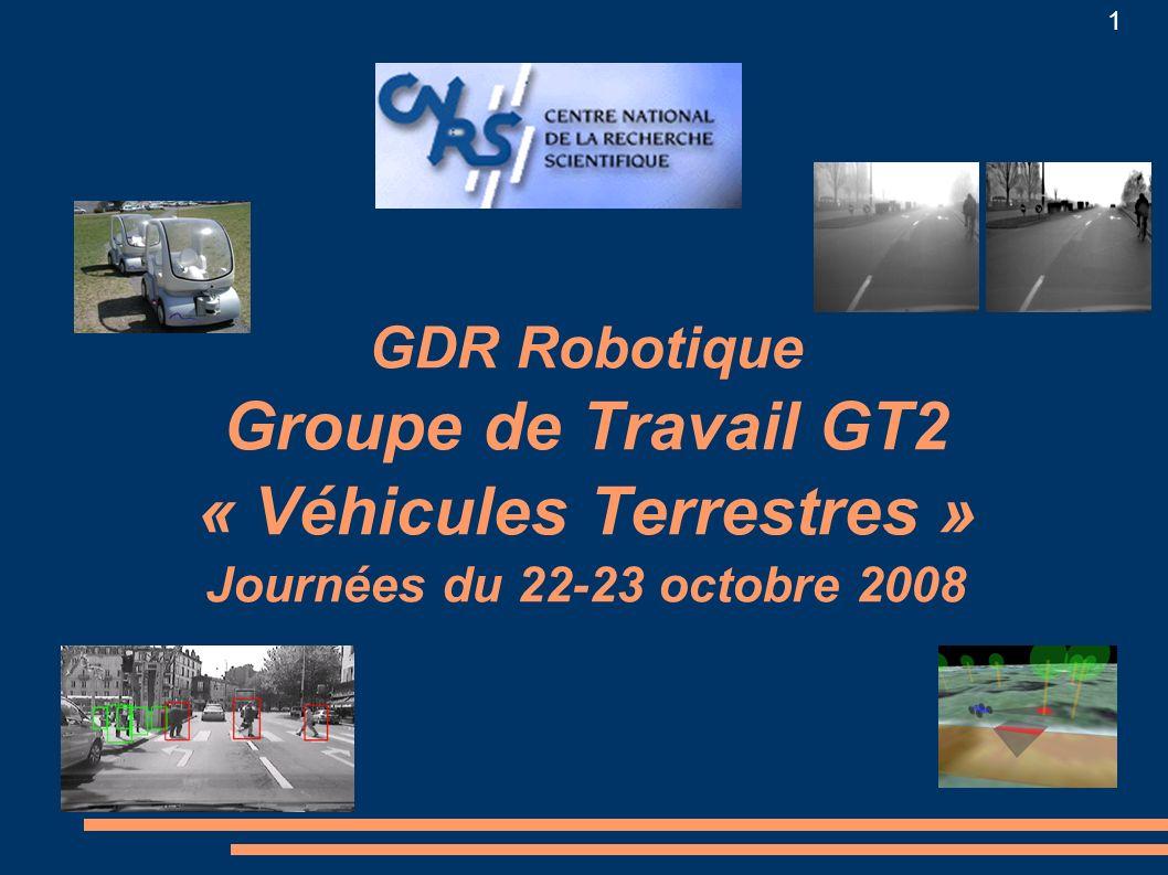 GDR Robotique Groupe de Travail GT2 « Véhicules Terrestres » Journées du 22-23 octobre 2008