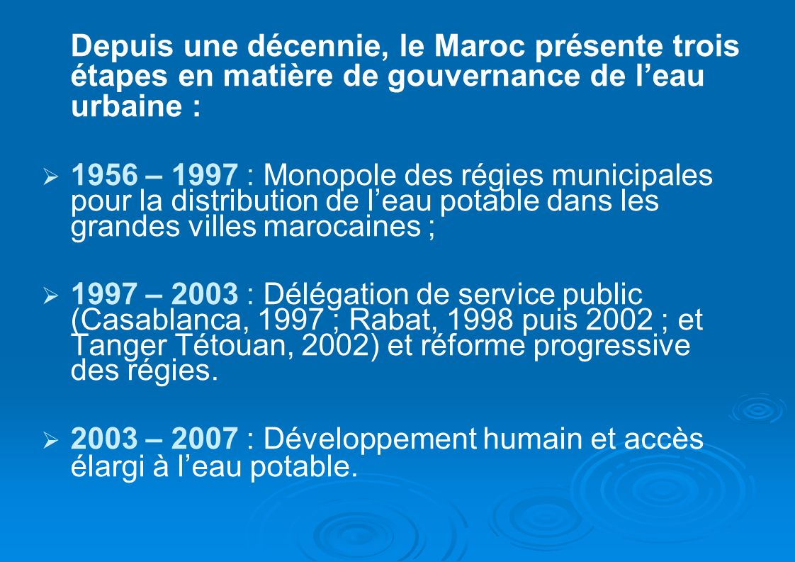 Depuis une décennie, le Maroc présente trois étapes en matière de gouvernance de l'eau urbaine :