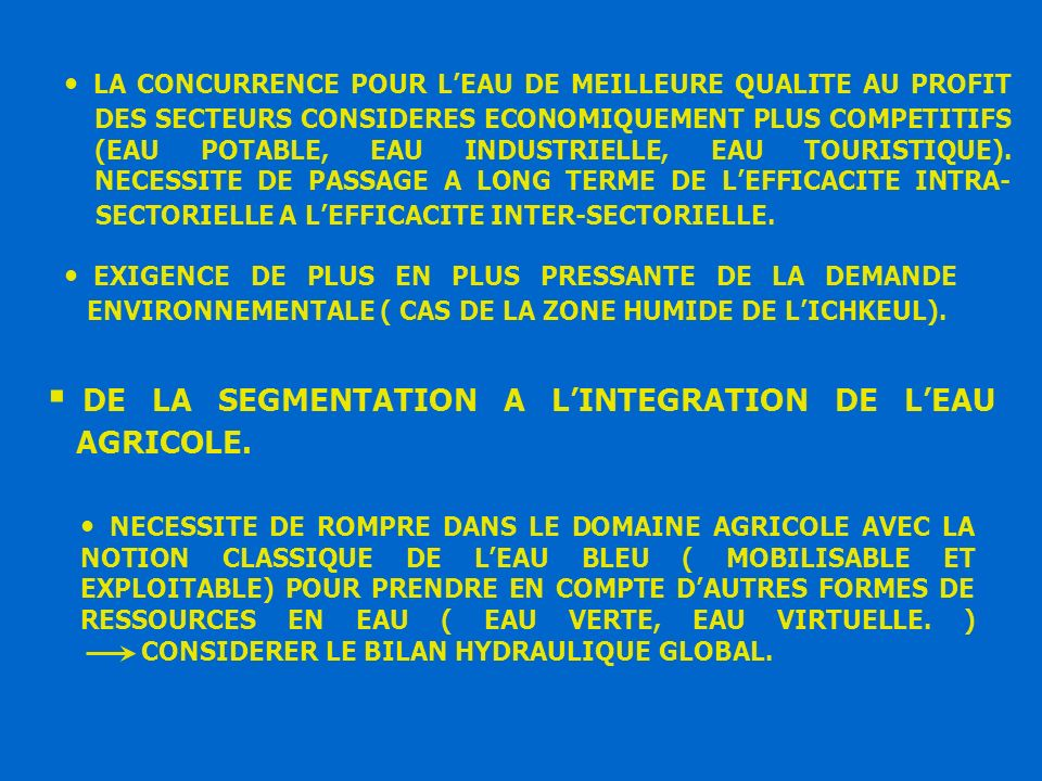 LA CONCURRENCE POUR L'EAU DE MEILLEURE QUALITE AU PROFIT DES SECTEURS CONSIDERES ECONOMIQUEMENT PLUS COMPETITIFS (EAU POTABLE, EAU INDUSTRIELLE, EAU TOURISTIQUE). NECESSITE DE PASSAGE A LONG TERME DE L'EFFICACITE INTRA- SECTORIELLE A L'EFFICACITE INTER-SECTORIELLE.