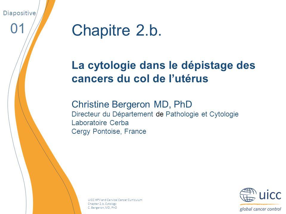 Diapositive 01. Chapitre 2.b. La cytologie dans le dépistage des cancers du col de l'utérus. Christine Bergeron MD, PhD.