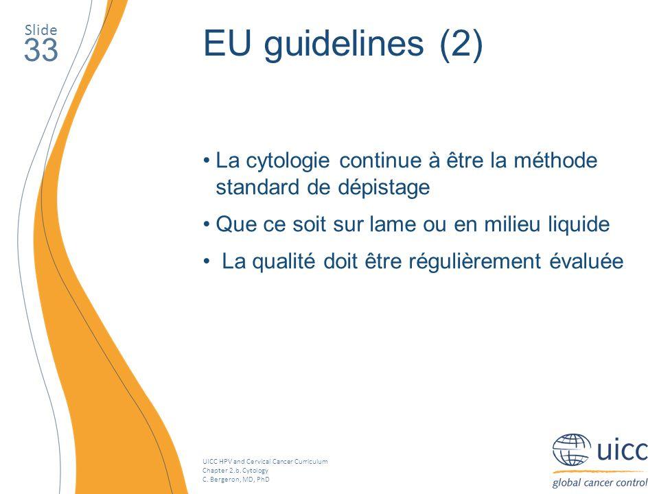 Slide EU guidelines (2) 33. La cytologie continue à être la méthode standard de dépistage. Que ce soit sur lame ou en milieu liquide.