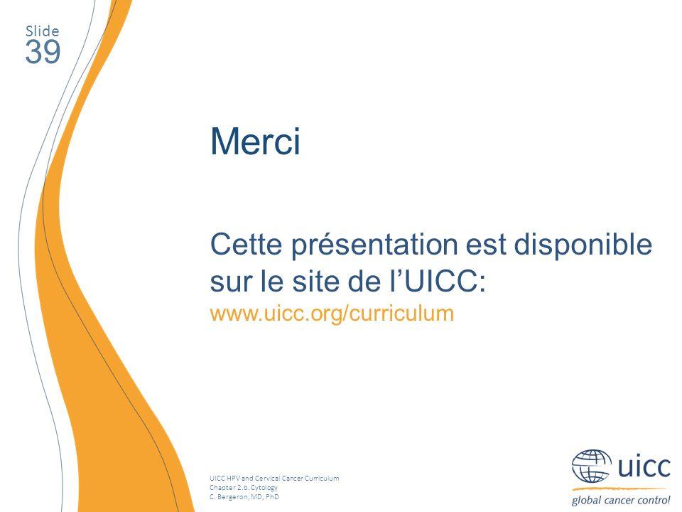 Slide 39. Merci. Cette présentation est disponible sur le site de l'UICC: www.uicc.org/curriculum.