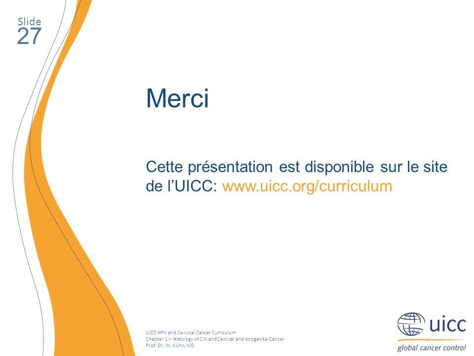 Slide 27. Merci. Cette présentation est disponible sur le site de l'UICC: www.uicc.org/curriculum.