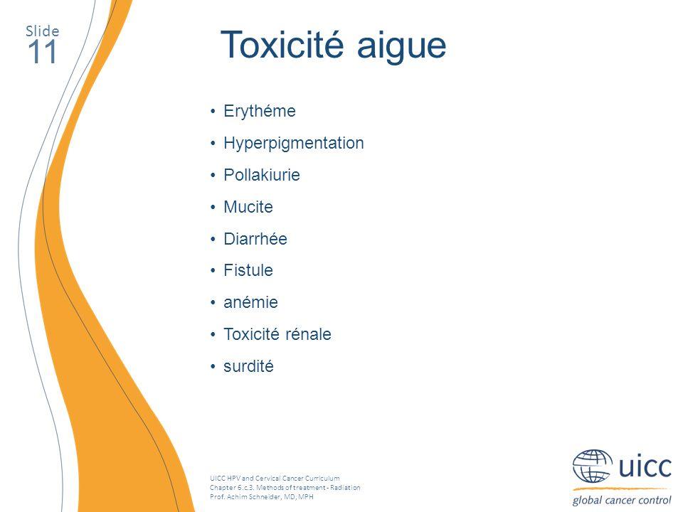 Toxicité aigue 11 Slide Erythéme Hyperpigmentation Pollakiurie Mucite