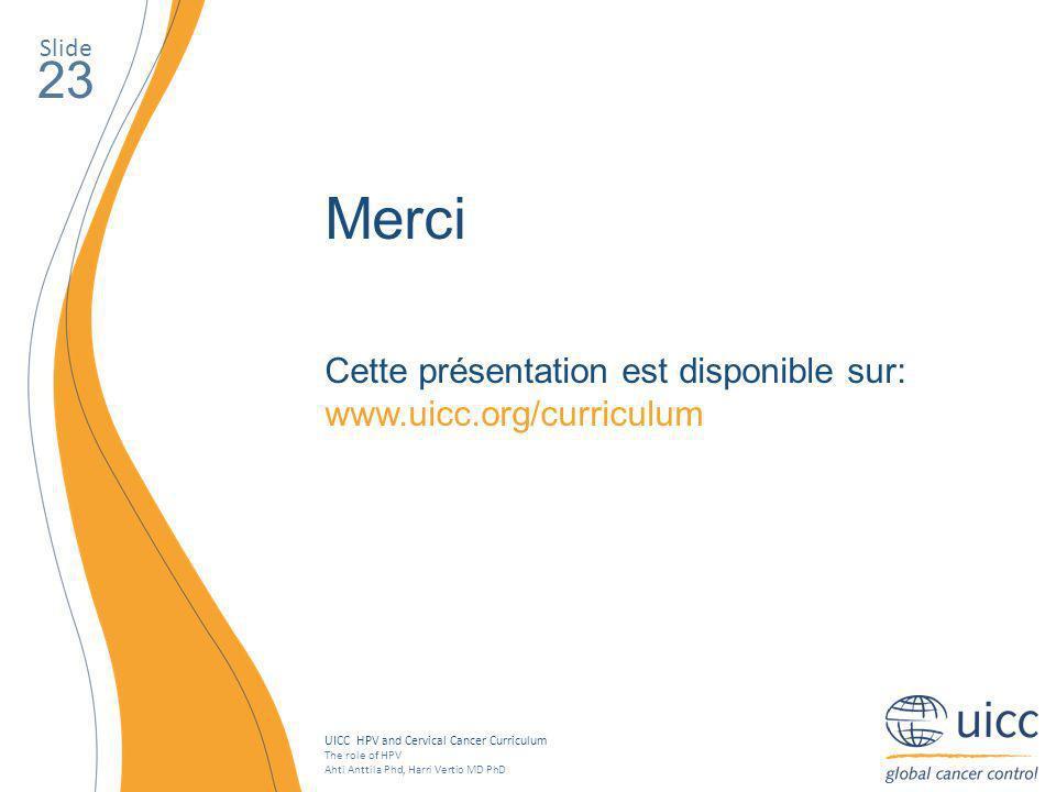 Slide 23. Merci. Cette présentation est disponible sur: www.uicc.org/curriculum.